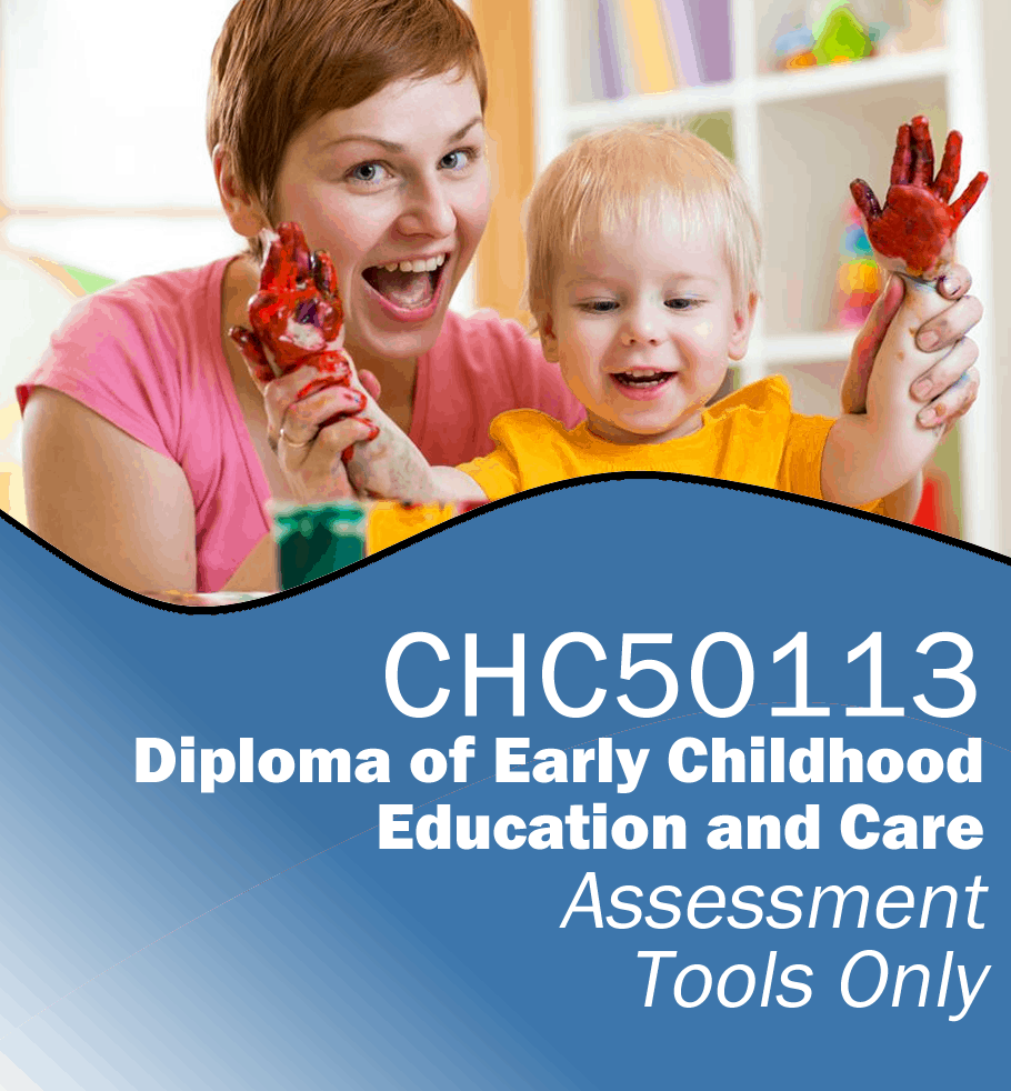 CHC50113 Diploma of Early Childhood Education and Care – Assessment Tools Only.fw