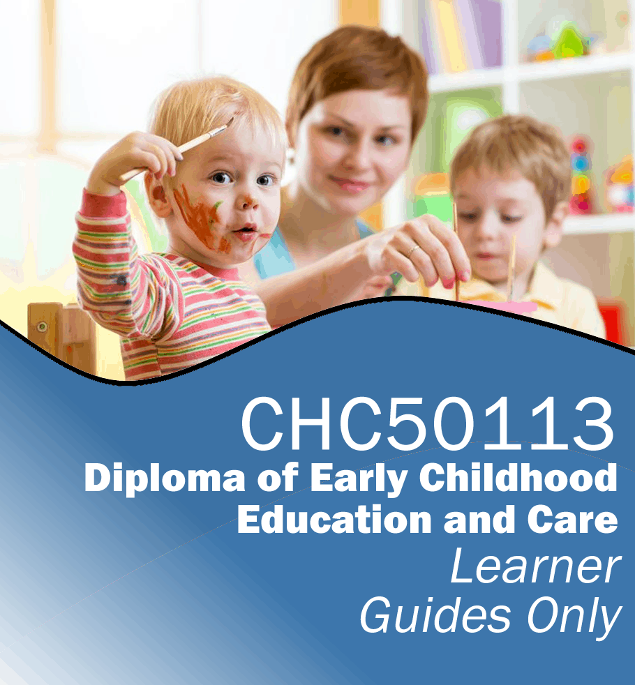 CHC50113 Diploma of Early Childhood Education and Care – Learner Guides Only.fw