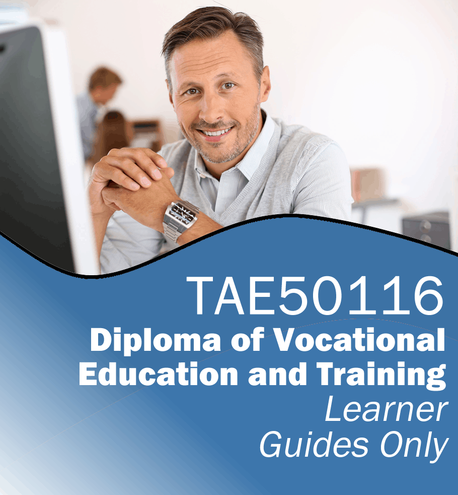 TAE50116 Diploma of Vocational Education and Training – Learner Guides Only.fw